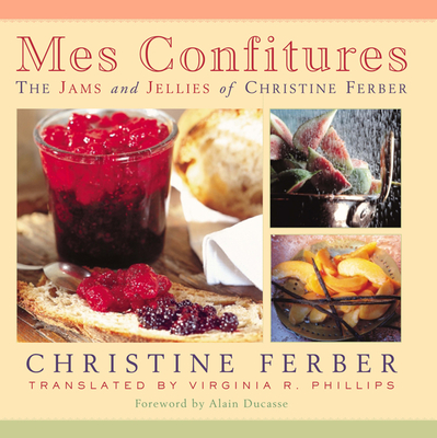 Mes Confitures: The Jams and Jellies of Christine Ferber Cover Image
