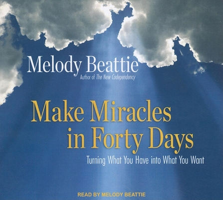 Make Miracles in Forty Days: Turning What You Have Into What You Want Cover Image