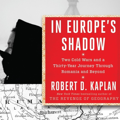 In Europe's Shadow: Two Cold Wars and a Thirty-Years Journey Through Romania and Beyond Cover Image
