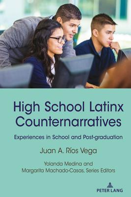 High School Latinx Counternarratives: Experiences in School and Post-Graduation Cover Image