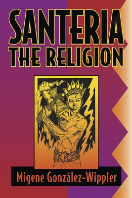 Santeria: The Religion: Faith, Rites, Magic (Llewellyn's World Religion & Magick) Cover Image