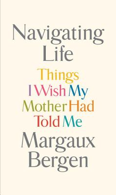 Navigating Life: Things I Wish My Mother Had Told Me Cover Image