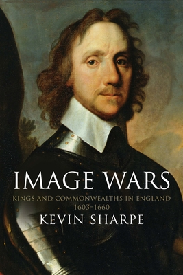 Image Wars: Promoting Kings and Commonwealths in England, 1603-1660 Cover Image