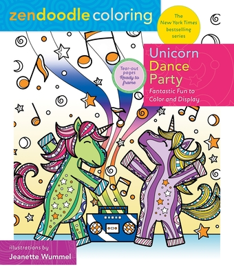 Zendoodle Coloring: Unicorn Dance Party: Fantastic Fun to Color and Display Cover Image
