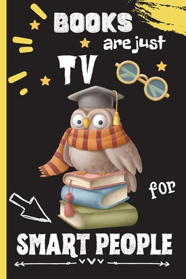 Books Are Just TV For Smart People: Reading Log Journal - Fun Reading Tracker Journal for Teens And Adults - Track, Record and Review 100 Books - Read Cover Image