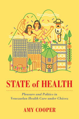 State of Health: Pleasure and Politics in Venezuelan Health Care under Chávez Cover Image