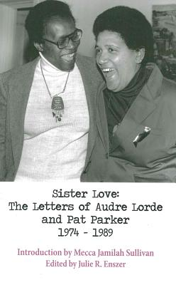 Sister Love: The Letters of Audre Lorde and Pat Parker 1974-1989 Cover Image