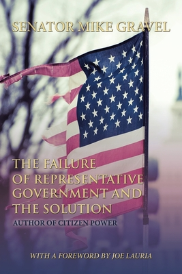 The Failure of Representative Government and the Solution: A Legislature of the People Cover Image