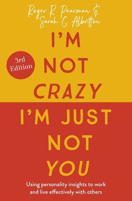 I'm Not Crazy, I'm Just Not You, 3rd Edition: Using personality insights to work and live effectively with others Cover Image
