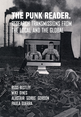 The Punk Reader: Research Transmissions from the Local and the Global (Global Punk Series) Cover Image