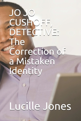 Jo Jo Cushoff, Detective: The Correction of a Mistaken Identity Cover Image
