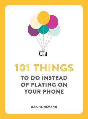 101 Things to Do Instead of Playing on Your Phone Cover Image
