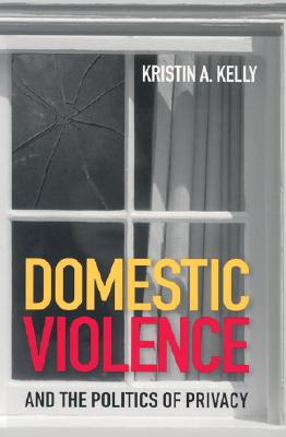 Domestic Violence and the Politics of Privacy Cover Image