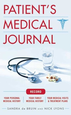 The Patient's Medical Journal: Record Your Personal Medical History, Your Family Medical History, Your Medical Visits & Treatment Plans Cover Image