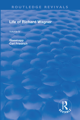 Revival: Life of Richard Wagner Vol. IV (1904): Art and Politics (Routledge Revivals) Cover Image