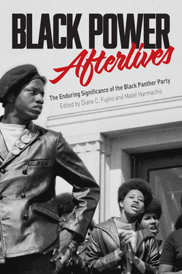 Black Power Afterlives: The Enduring Significance of the Black Panther Party Cover Image