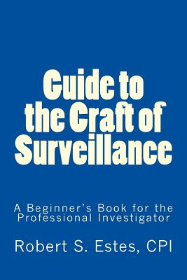 Guide to the Craft of Surveillance: A Beginner's Book for the Professional Cover Image
