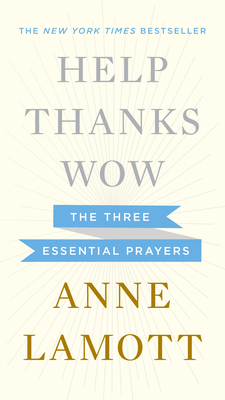 Help, Thanks, Wow: The Three Essential Prayers Cover Image