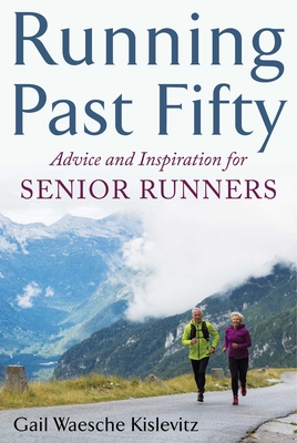 Running Past Fifty: Advice and Inspiration for Senior Runners Cover Image