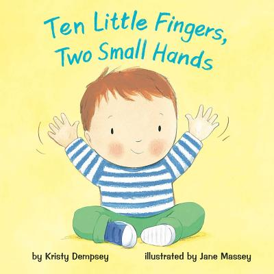Ten Little Fingers, Two Small Hands by Kristy Dempsey