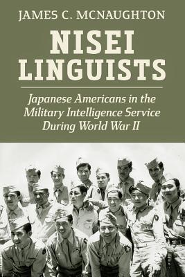 Nisei Linguists: Japanese Americans in the Military Intelligence Service During World War II Cover Image