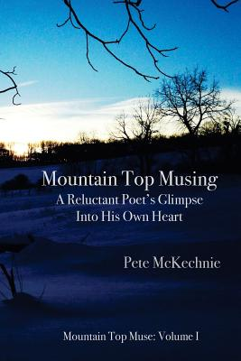 Mountain Top Musing: A Reluctant Poet's Glimpse Into His Own Heart Cover Image