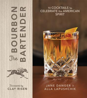 The Bourbon Bartender: 50 Cocktails to Celebrate the American Spirit Cover Image