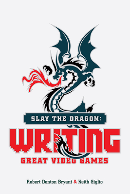Slay the Dragon: Writing Great Video Games Cover Image