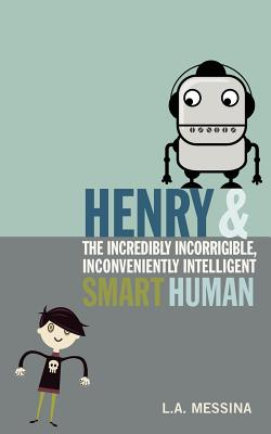 Henry and the Incredibly Incorrigible, Inconveniently Intelligent Smart Human Cover