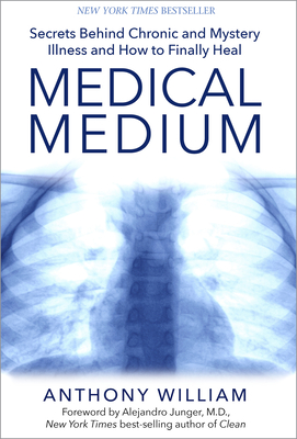 Medical Medium: Secrets Behind Chronic and Mystery Illness and How to Finally Heal Cover Image
