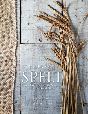 Spelt: Cakes, cookies, breads & meals from the good grain Cover Image