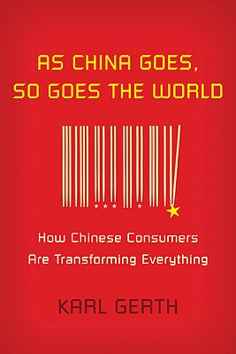 As China Goes, So Goes the World: How Chinese Consumers Are Transforming Everything Cover Image