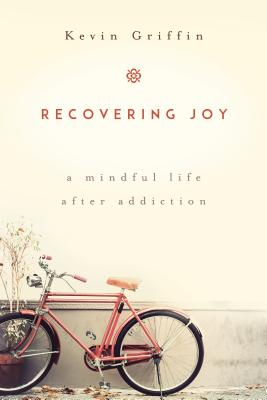 Recovering Joy: A Mindful Life After Addiction Cover Image