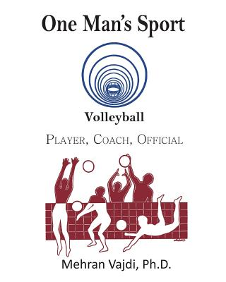 One Man's Sport: Volleyball: Player, Coach, Official Cover Image