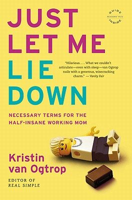 Just Let Me Lie Down: Necessary Terms for the Half-Insane Working Mom Cover Image