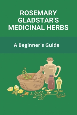 Rosemary Gladstar's Medicinal Herbs: A Beginner'S Guide: Medicinal Plants And Herbs Cover Image