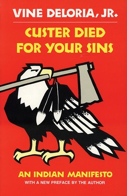 Custer Died for Your Sins: An Indian Manifesto (Civilization of the American Indian) Cover Image