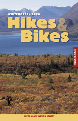 Whitehorse & Area Hikes & Bikes Revised Edition Cover Image