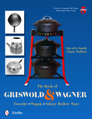 The Book of Griswold & Wagner: Favorite Pique - Sidney Hollow Ware - Wapak Cover Image