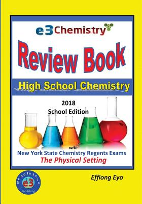 E3 Chemistry Review Book: 2018 School Edition: High School Chemistry with New York State Regents Exams - The Physical Setting Cover Image