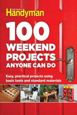 Cover for 100 Weekend Projects Anyone Can Do
