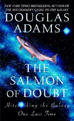 The Salmon of Doubt: Hitchhiking the Galaxy One Last Time Cover Image