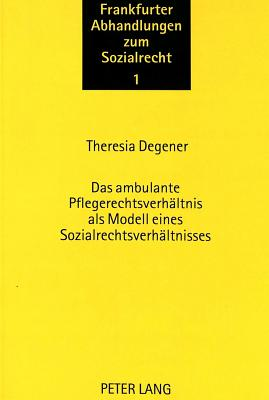 Das Ambulante Pflegerechtsverhaeltnis ALS Modell Eines Sozialrechtsverhaeltnisses (Frankfurter Abhandlungen Zum Sozialrecht #1) Cover Image
