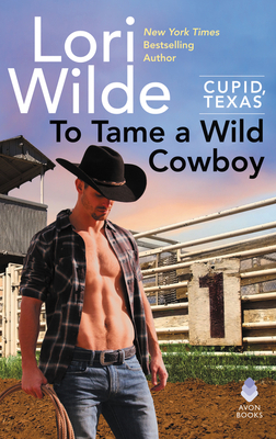 To Tame a Wild Cowboy: Cupid, Texas Cover Image