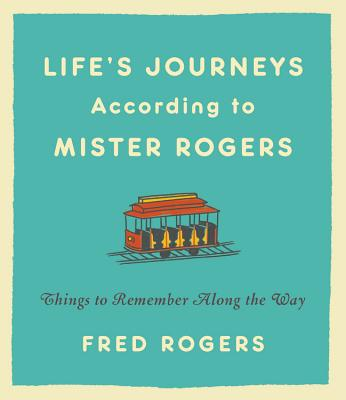 Life's Journeys According to Mister Rogers: Things to Remember Along the Way Cover Image