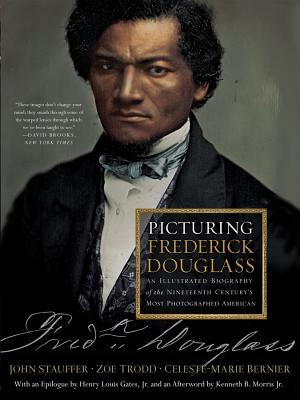 Picturing Frederick Douglass: An Illustrated Biography of the Nineteenth Century's Most Photographed American Cover Image