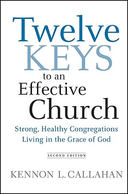 Twelve Keys to an Effective Church: Strong, Healthy Congregations Living in the Grace of God Cover Image
