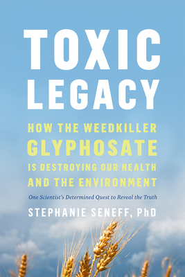 Toxic Legacy: How the Weedkiller Glyphosate Is Destroying Our Health and the Environment Cover Image
