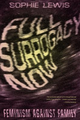 Full Surrogacy Now: Feminism Against Family Cover Image