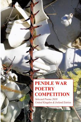 Pendle War Poetry Competition - Selected Poems 2018: United Kingdon & Ireland Entries Cover Image